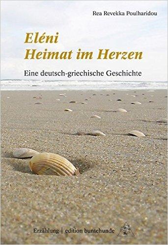 Eleni Heimat im Herzen. Eine deutsch-griechische Geschichte. Rea Revekka Poulharidou